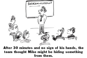 public speaking cartoon – After 30 minutes and no sign of his hands, the team thought Mike might be hiding something from them.